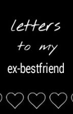 letters to my Ex-bestfriend by sparkly_stylesx