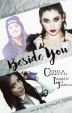 Beside You [Camren- G!P] by laurenabelxo