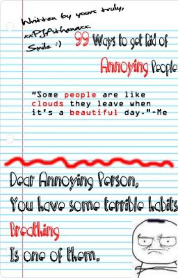 99 Ways to get Rid of Annoying People