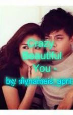 Crazy Beautiful You by mynameis_april