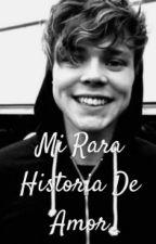 Mi Rara Historia De Amor by Hoodmess