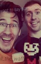 I just want to say something crazy (Markiplier x Wade) by DarksecretsofKFC