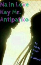 Na In Love Kay Mr. Antipatiko by nobodyrocksit