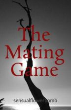 The Mating Game by sensualflowerbomb