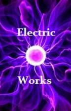 Electric Works by Jayme_Lyn