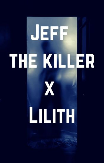 Jeff the Killer x Lilith (JxL)