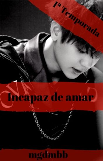 Incapaz de amar - Chanyeol (EXO) y tu LEMON