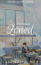 Friend Zoned [COMPLETED] by BelovedZ