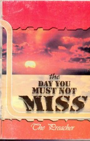 The Day You Must Not Miss by thePreacherDiary