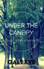 Under the Canopy and Other Poems by Galexye