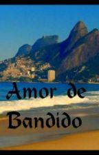 Amor de Bandido (em revisão ) by AlexyaMoura
