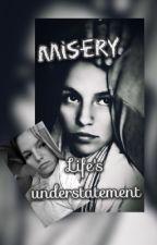 Misery {{Is Life's Understatement ·True Story·}} by LouisGirla