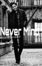 Never Mind by tiarasalsabilla