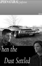 When the Dust Settled | A Supernatural Fanfiction by spoopienatural