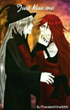 Just kiss me (black butler undertaker x grell) by TheWeirdOne666