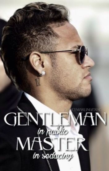 Gentleman In Public, Master In Seducing (Neymar Jr Fanfic)