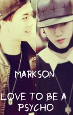 love to be a psycho (Markson FF) by unpretty_kpop_freak