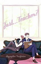 Just... Teacher? by BbqmgillerFanfiction