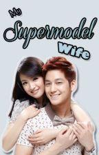 My Supermodel Wife  by LittleMissPauu