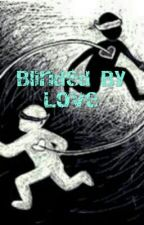 Blinded By Love [BWWM] by KristenDior