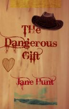 The Dangerous Gift by JaneHunt5