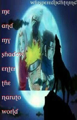 Me and My Shadow Enter the Naruto World *Hiatus*