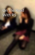 On The Road With R5 by xLaurenxAmeliaxR5x