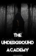 The Underground Academy by bookworm12398