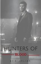 Hunters of Blood || Hunters of Life Sequel by Biahliar