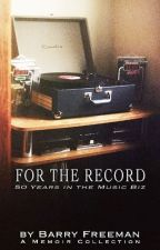 For The Record: 50 Years in the Music Biz by bfent36