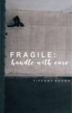 Fragile: Handle With Care by laughterandjynx