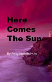 Here Comes The Sun by RoxyJaneHolmes