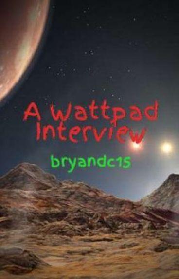 A Wattpad Interview by bryandc15
