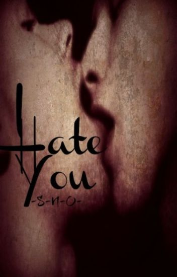 I Hate You [~EDITING~]