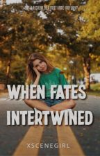 When Fates Intertwined by xSceneGirl