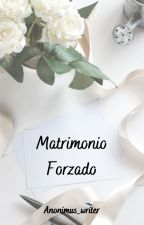 Matrimonio Forzado by anonimus_writer