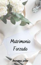 Matrimonio Forzado by anonimus_writer