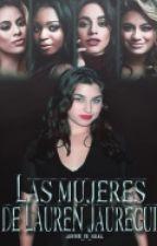 Las Mujeres de Lauren Jauregui (Camren) G!P by Jerrie_Is_Real