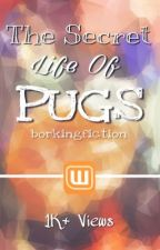 The Secret Life Of Pugs by borkingfiction