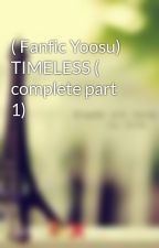 ( Fanfic Yoosu) TIMELESS ( complete part 1) by Chunny13elieve