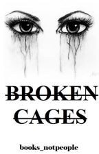 BROKEN CAGES by books_notpeople