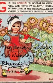 The Truth Behind the Nursery Rhymes by Charlieisntthere