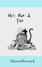 He's Not A Pet by TakumiBiersack