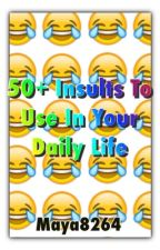 50+ Insults To Use In Your Daily Life by Maya8264
