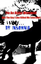 I'm An Alpha Werewolf, And The Guy I Like Killed Me (Literally!) by Insomnia