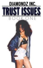 Trust Issues | Book One (ON HOLD) by diamondz-inc
