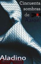 50 Sombras De Aaron by Aladino123