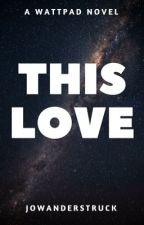 This Love by jowanderstruck