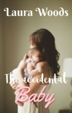 The Accidental Baby [SLOW UPDATES] by laurachelseaa_