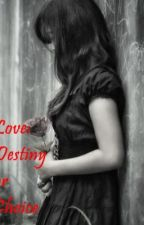 Love: Destiny or Choice? ( on going ) :D by cinnamonster